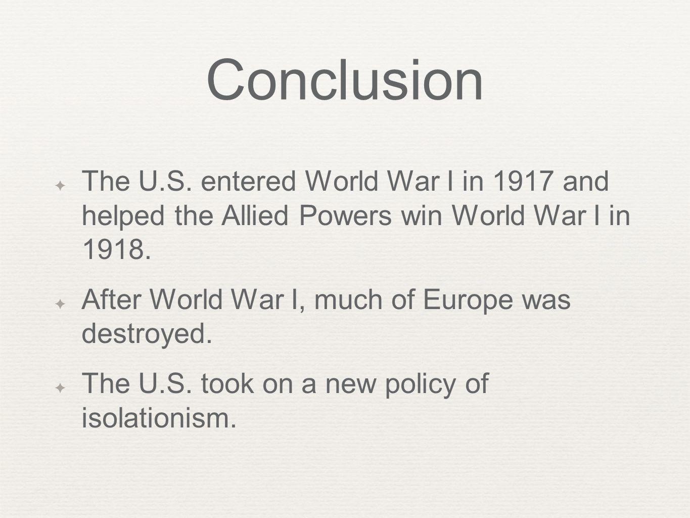 Conclusion The U.S. entered World War I in 1917 and helped the Allied Powers win World War I in 1918.