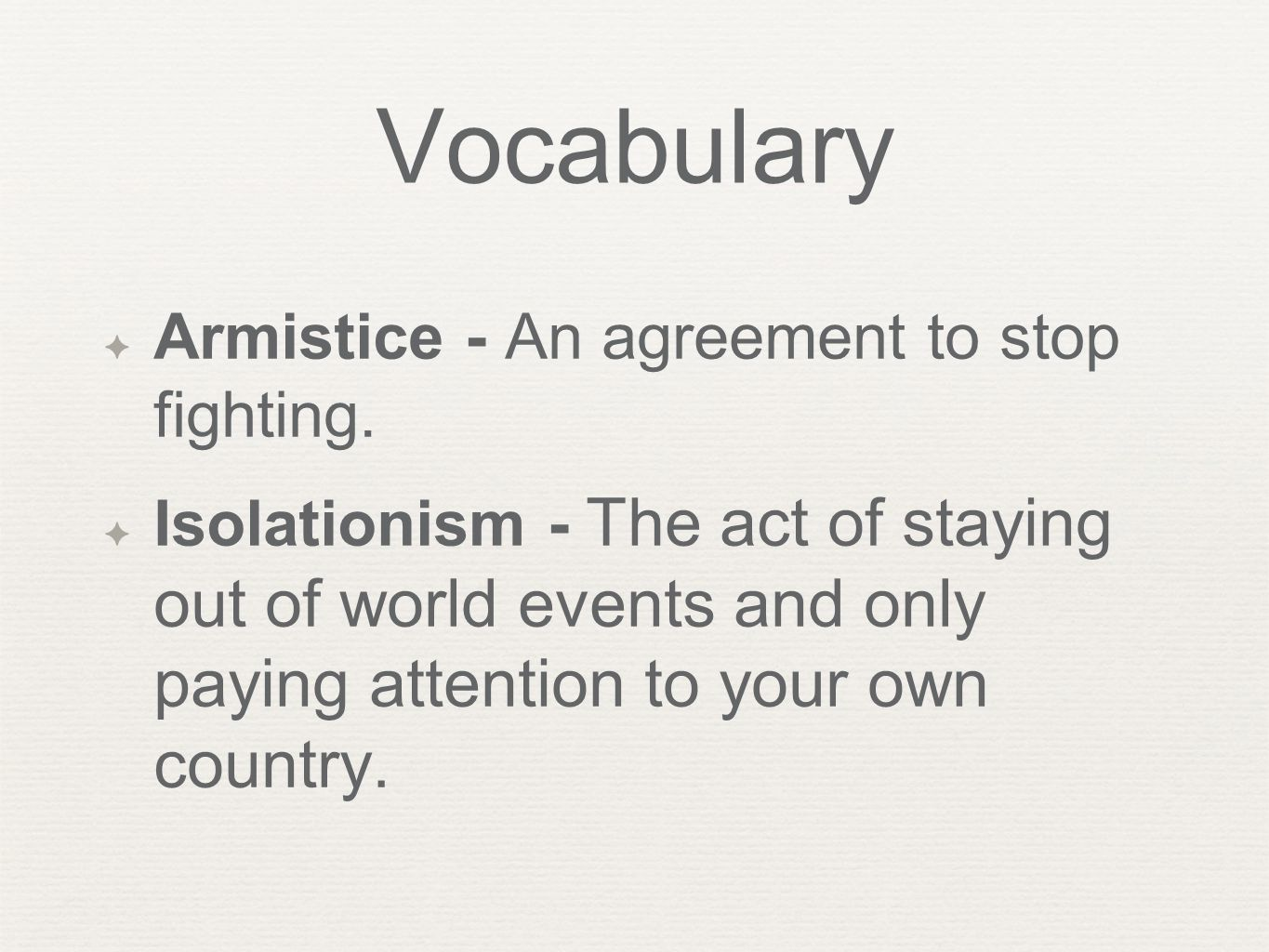 Vocabulary Armistice - An agreement to stop fighting.