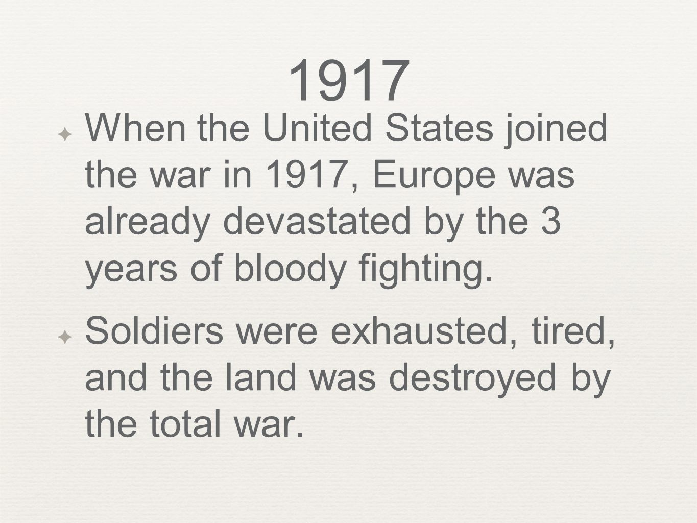 1917 When the United States joined the war in 1917, Europe was already devastated by the 3 years of bloody fighting.