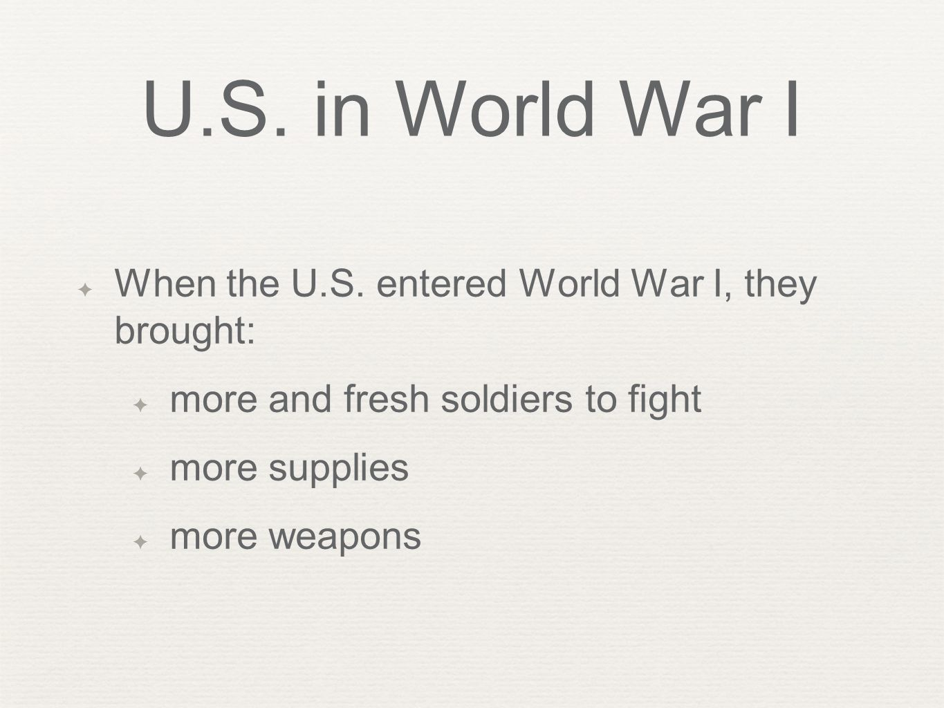U.S. in World War I When the U.S. entered World War I, they brought: