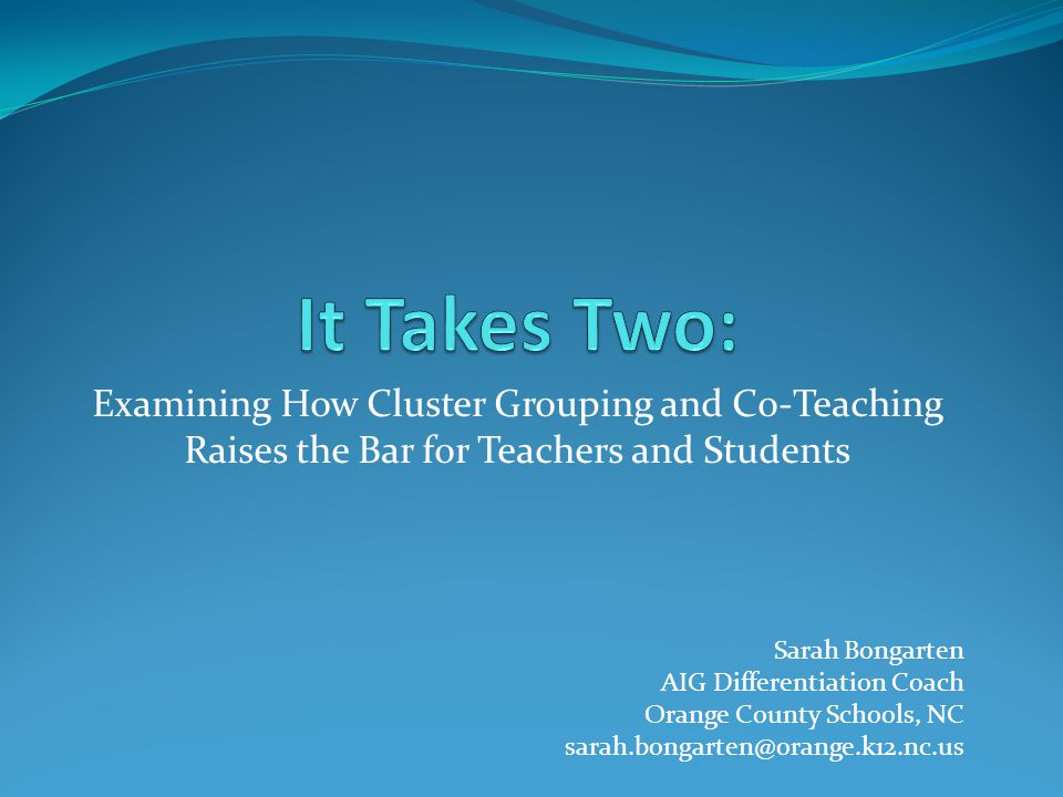 It Takes Two: Examining How Cluster Grouping and Co-Teaching Raises the Bar for Teachers and Students.