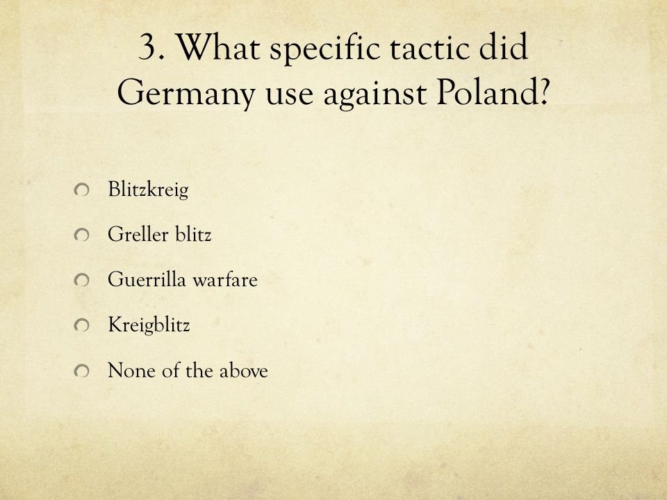 3. What specific tactic did Germany use against Poland