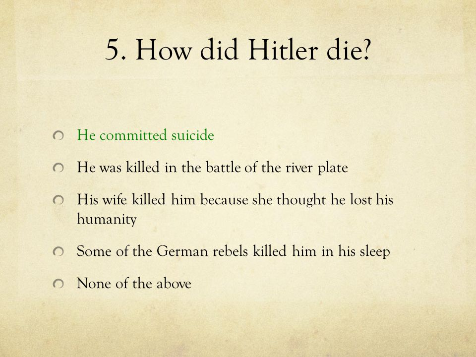 5. How did Hitler die He committed suicide