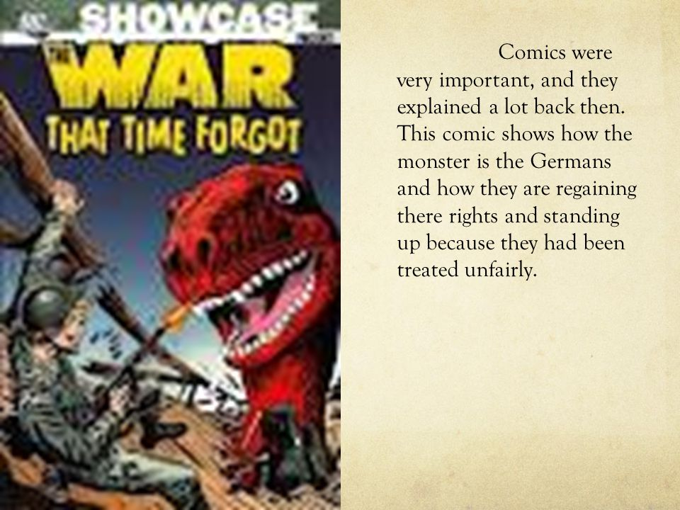 Comics were very important, and they explained a lot back then
