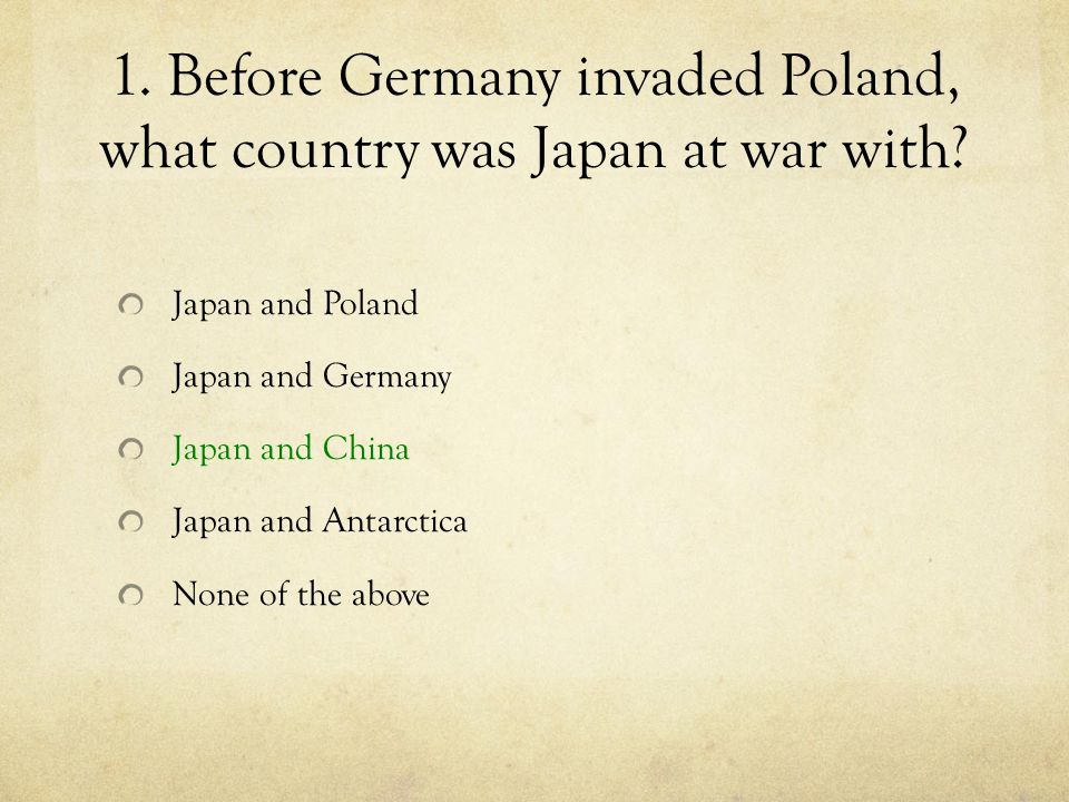 1. Before Germany invaded Poland, what country was Japan at war with