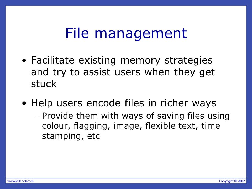 File management Facilitate existing memory strategies and try to assist users when they get stuck. Help users encode files in richer ways.