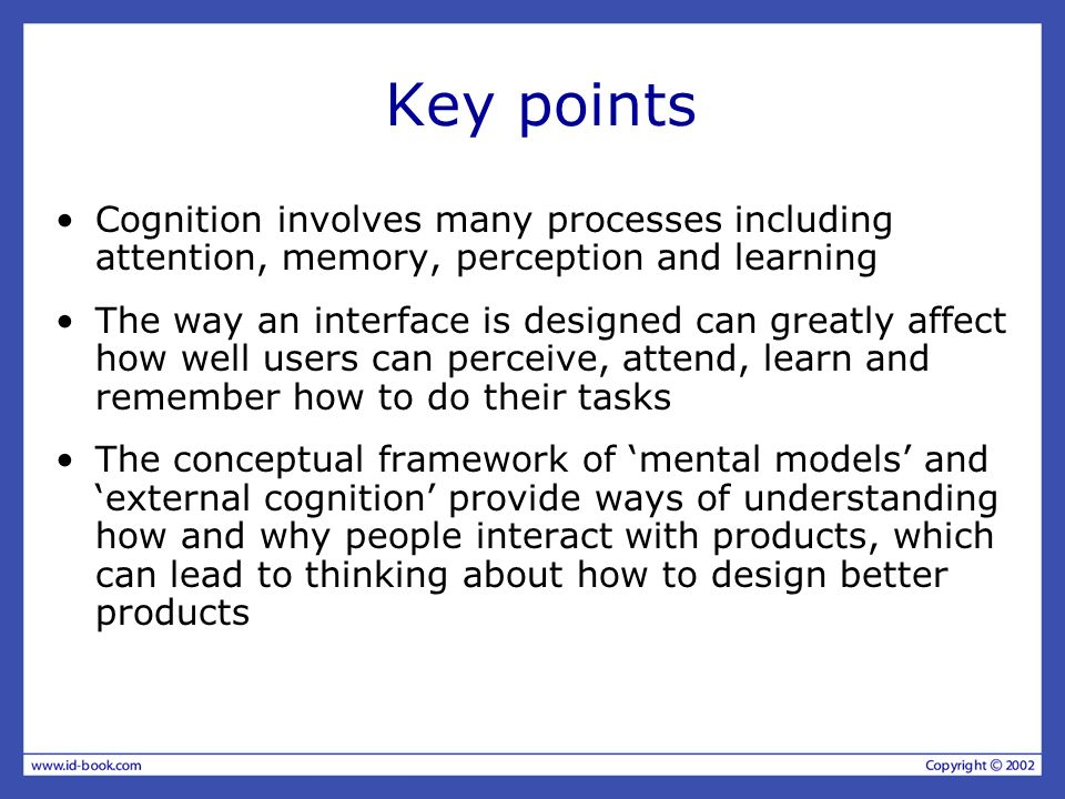 Key points Cognition involves many processes including attention, memory, perception and learning.