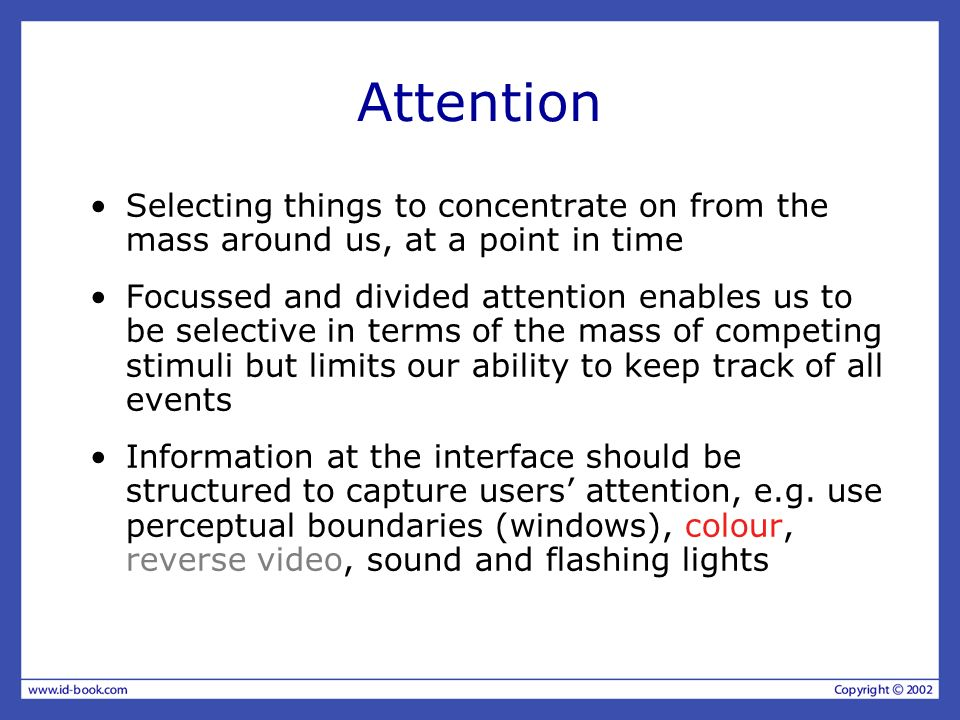 Attention Selecting things to concentrate on from the mass around us, at a point in time.