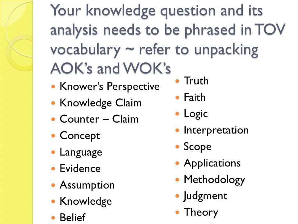 Your knowledge question and its analysis needs to be phrased in TOV vocabulary ~ refer to unpacking AOK's and WOK's