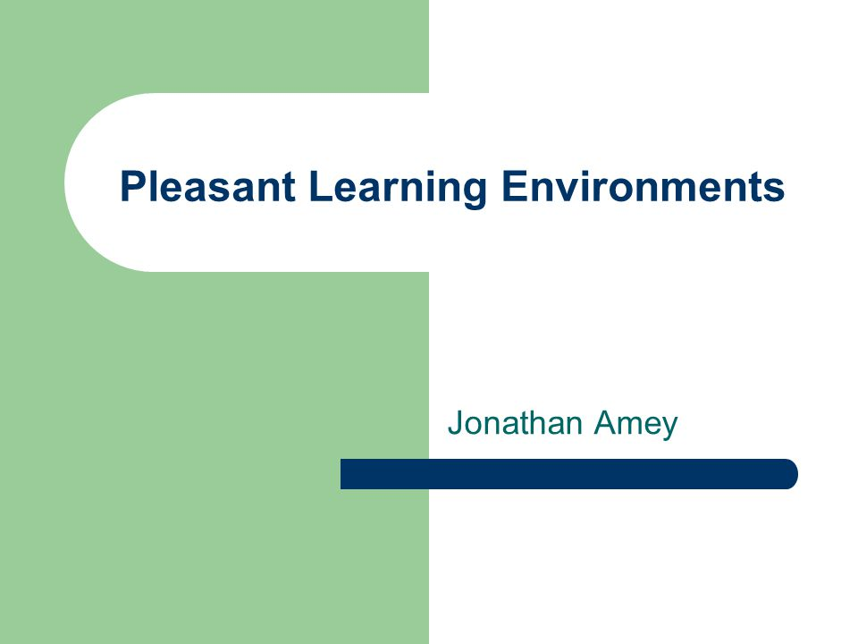 Pleasant Learning Environments