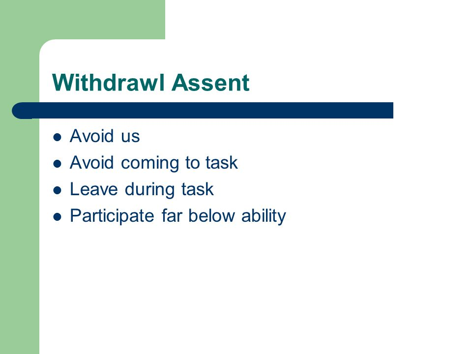 Withdrawl Assent Avoid us Avoid coming to task Leave during task