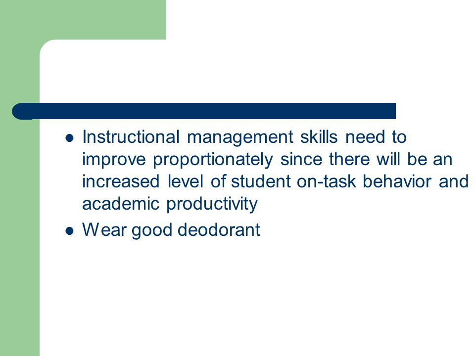 Instructional management skills need to improve proportionately since there will be an increased level of student on-task behavior and academic productivity