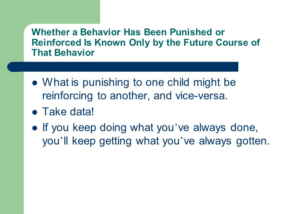 Whether a Behavior Has Been Punished or Reinforced Is Known Only by the Future Course of That Behavior