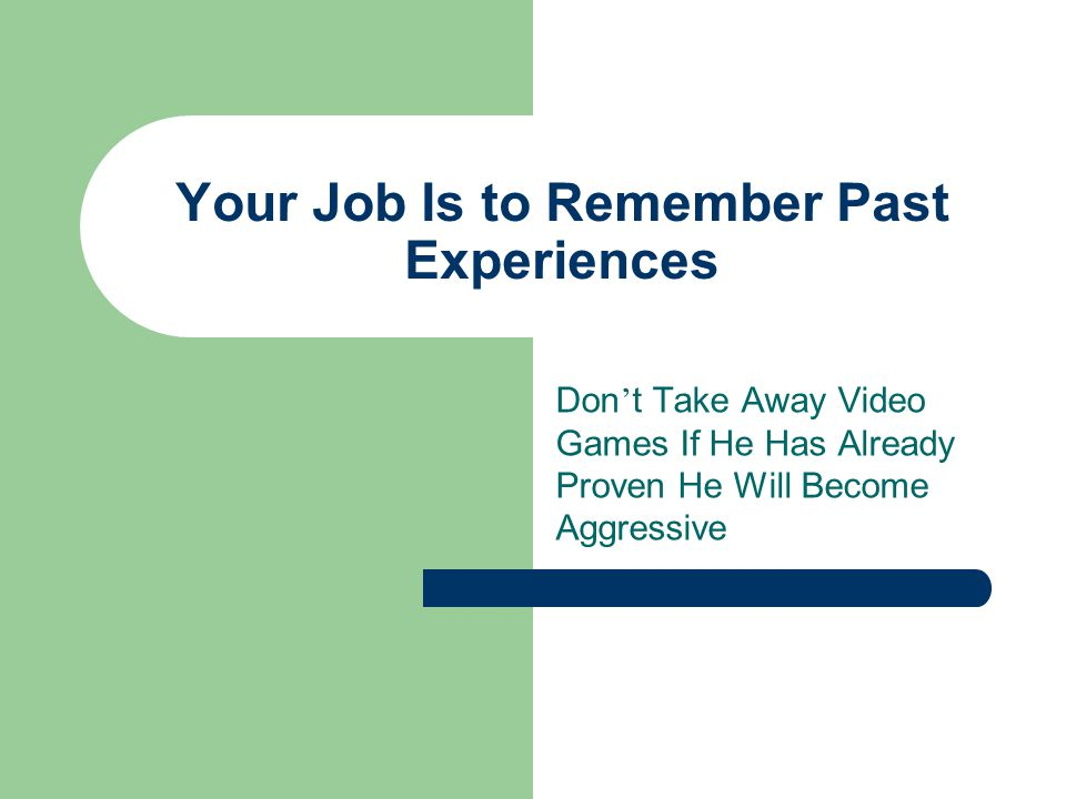 Your Job Is to Remember Past Experiences