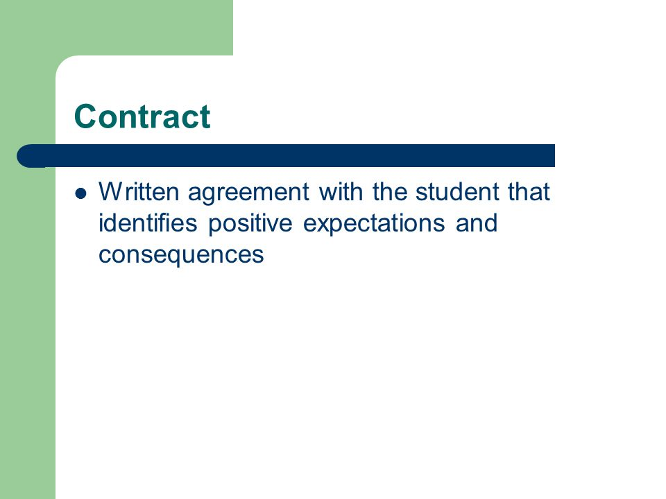 Contract Written agreement with the student that identifies positive expectations and consequences