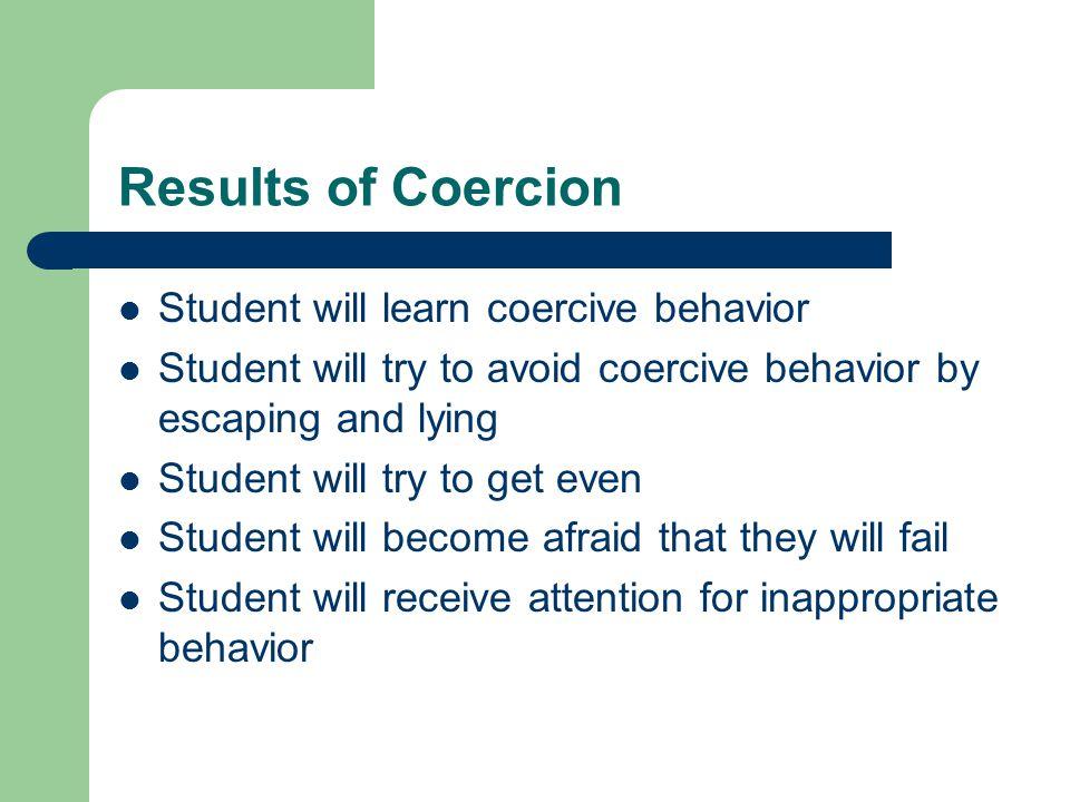 Results of Coercion Student will learn coercive behavior