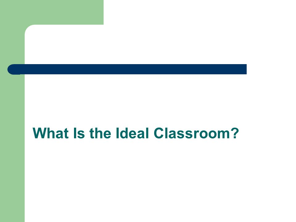 What Is the Ideal Classroom