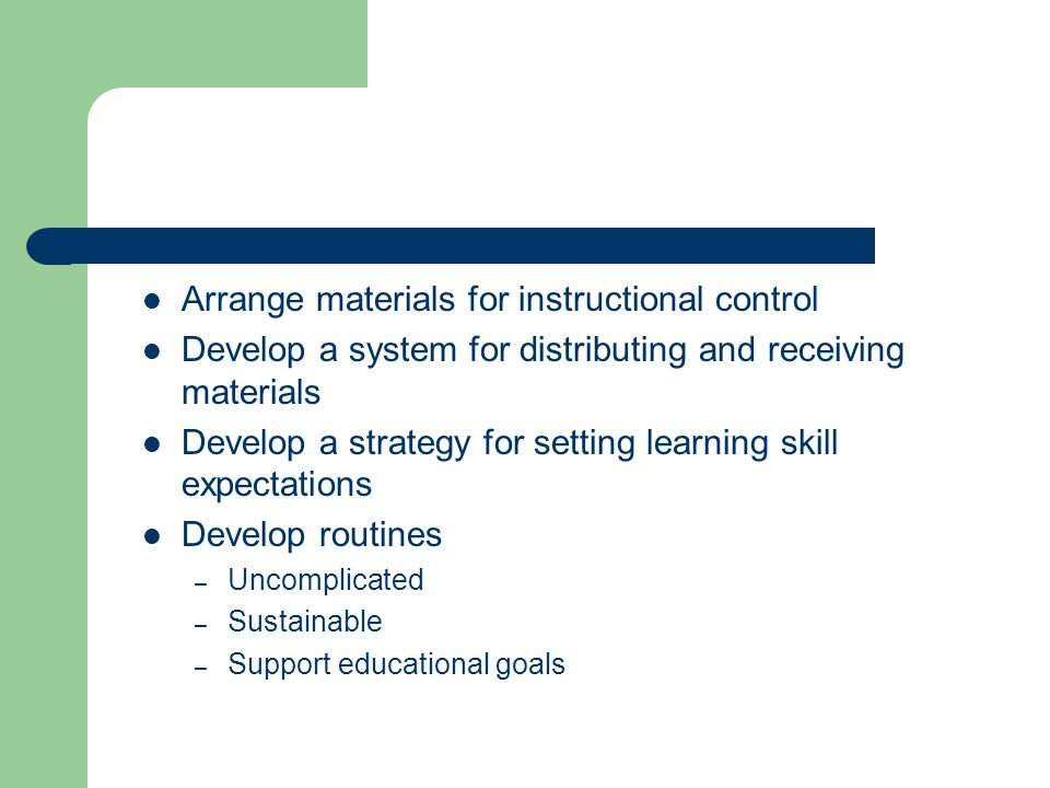 Arrange materials for instructional control