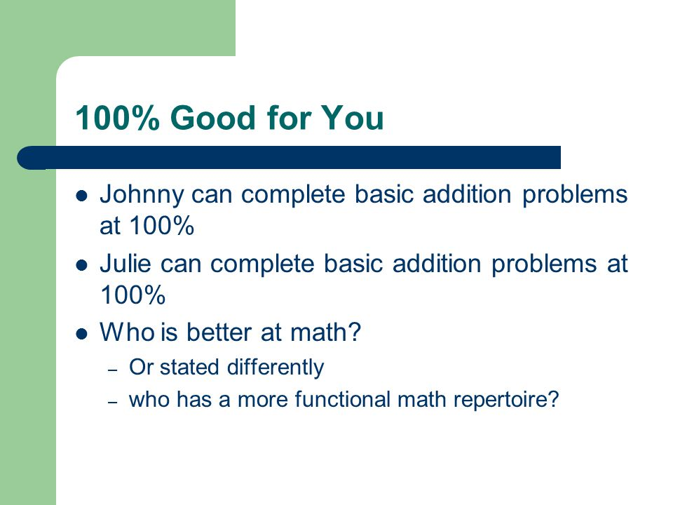 100% Good for You Johnny can complete basic addition problems at 100%