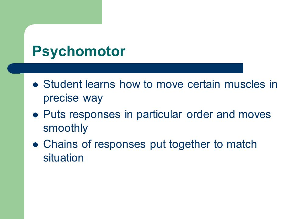 Psychomotor Student learns how to move certain muscles in precise way