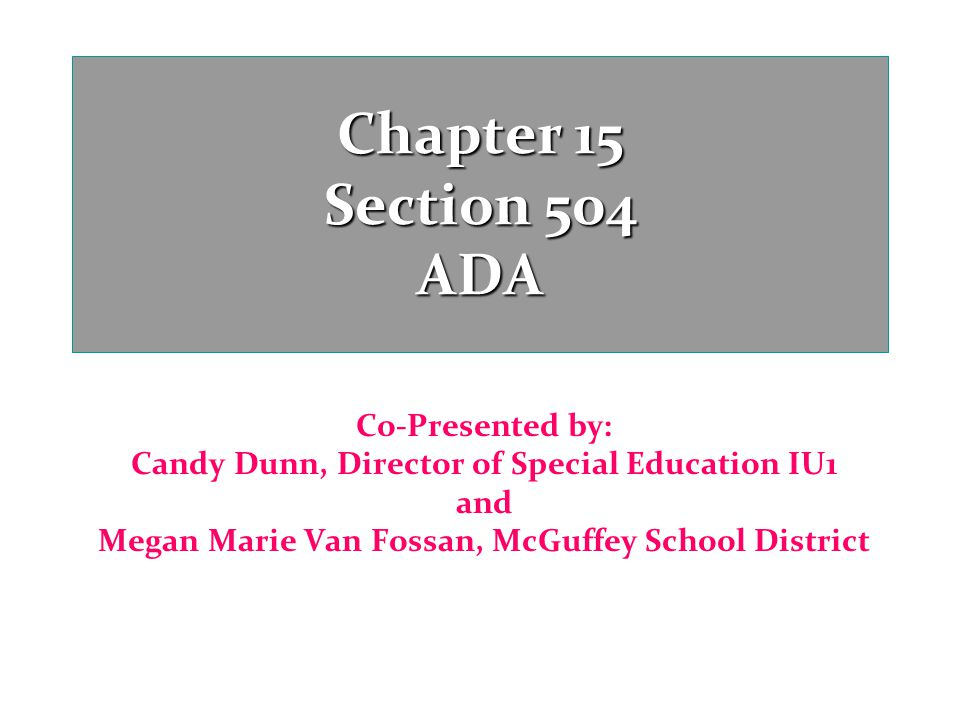 Chapter 15 Section 504 ADA Co-Presented by: