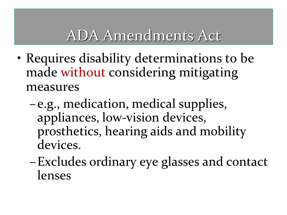 ADA Amendments Act Requires disability determinations to be made without considering mitigating measures.