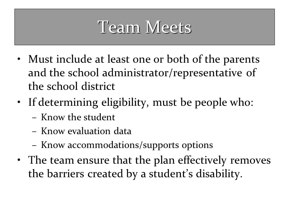 Team Meets Must include at least one or both of the parents and the school administrator/representative of the school district.