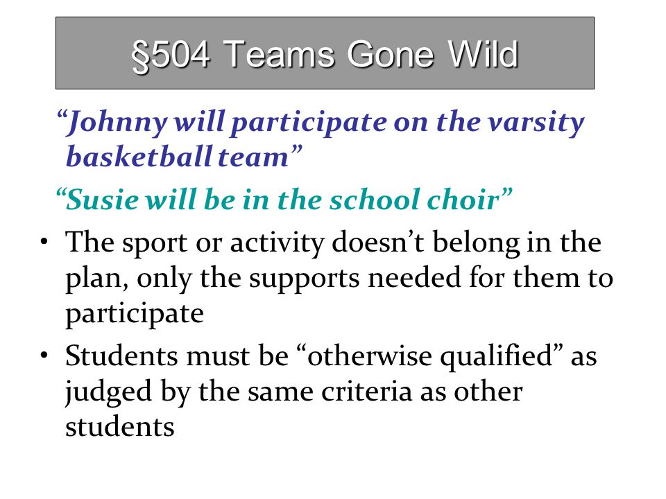 §504 Teams Gone Wild Johnny will participate on the varsity basketball team Susie will be in the school choir