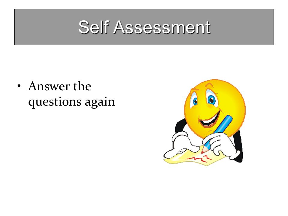 Self Assessment Answer the questions again