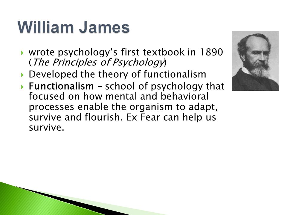 William James wrote psychology's first textbook in 1890 (The Principles of Psychology) Developed the theory of functionalism.