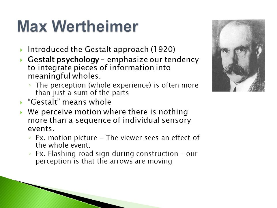 Max Wertheimer Introduced the Gestalt approach (1920)