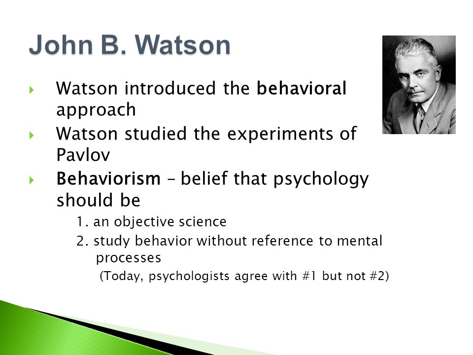 John B. Watson Watson introduced the behavioral approach
