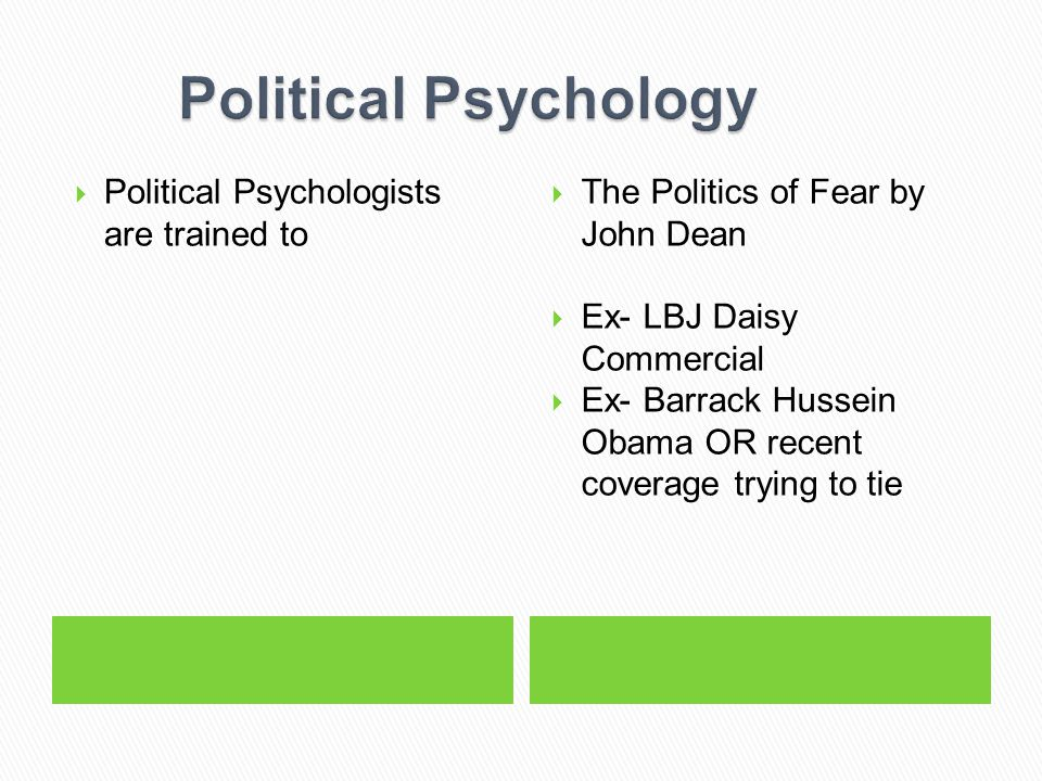 Political Psychology Political Psychologists are trained to