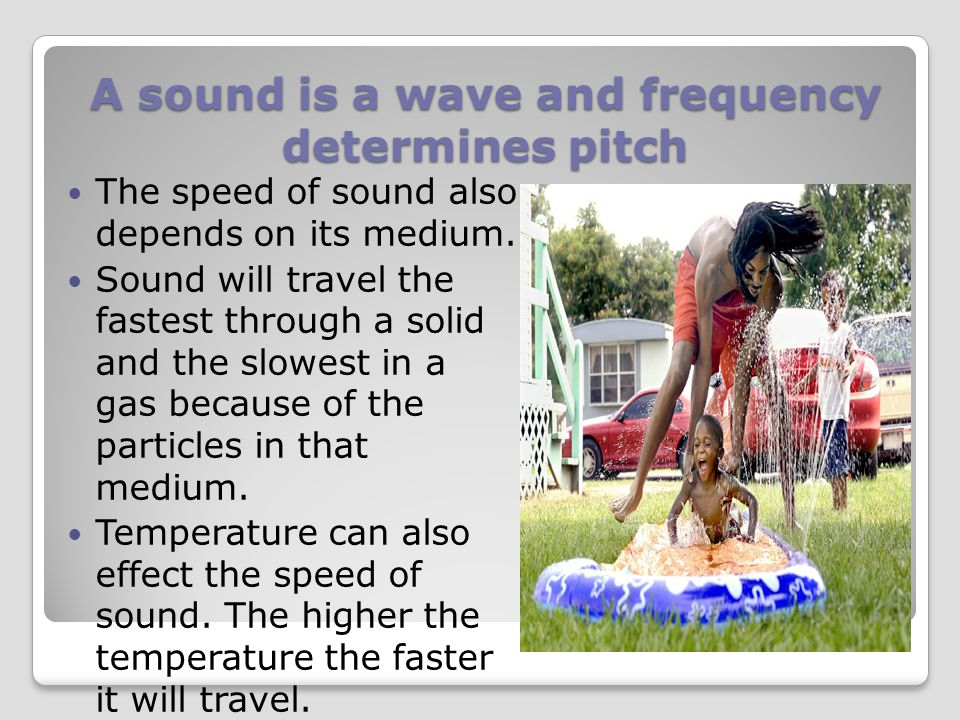 A sound is a wave and frequency determines pitch