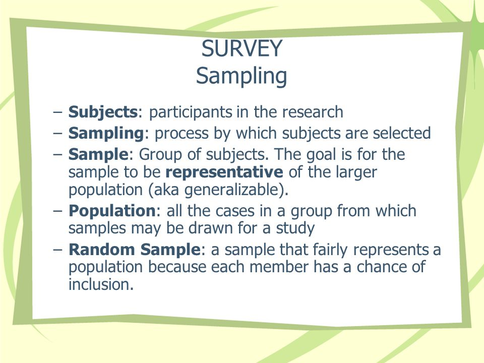 SURVEY Sampling Subjects: participants in the research