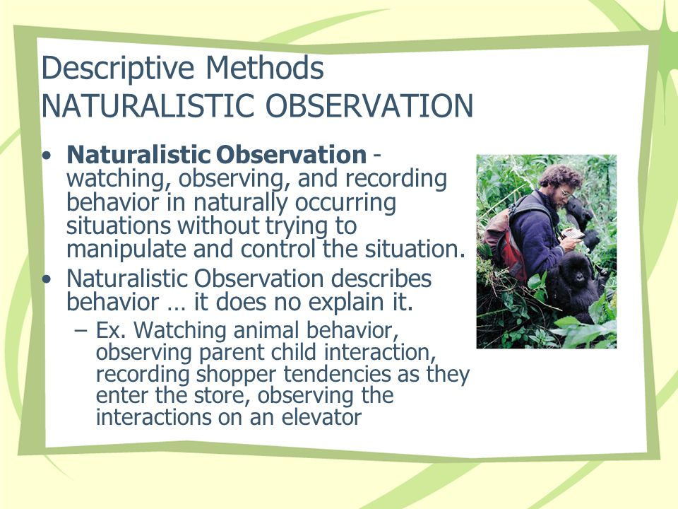 Descriptive Methods NATURALISTIC OBSERVATION