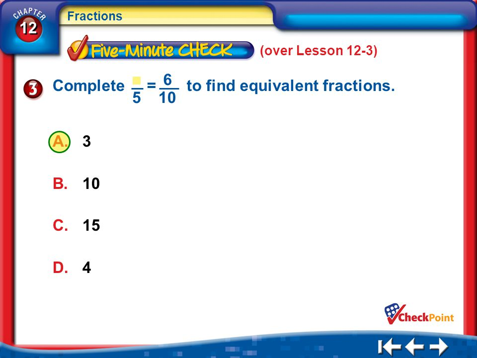 Complete = to find equivalent fractions. 6 10 5