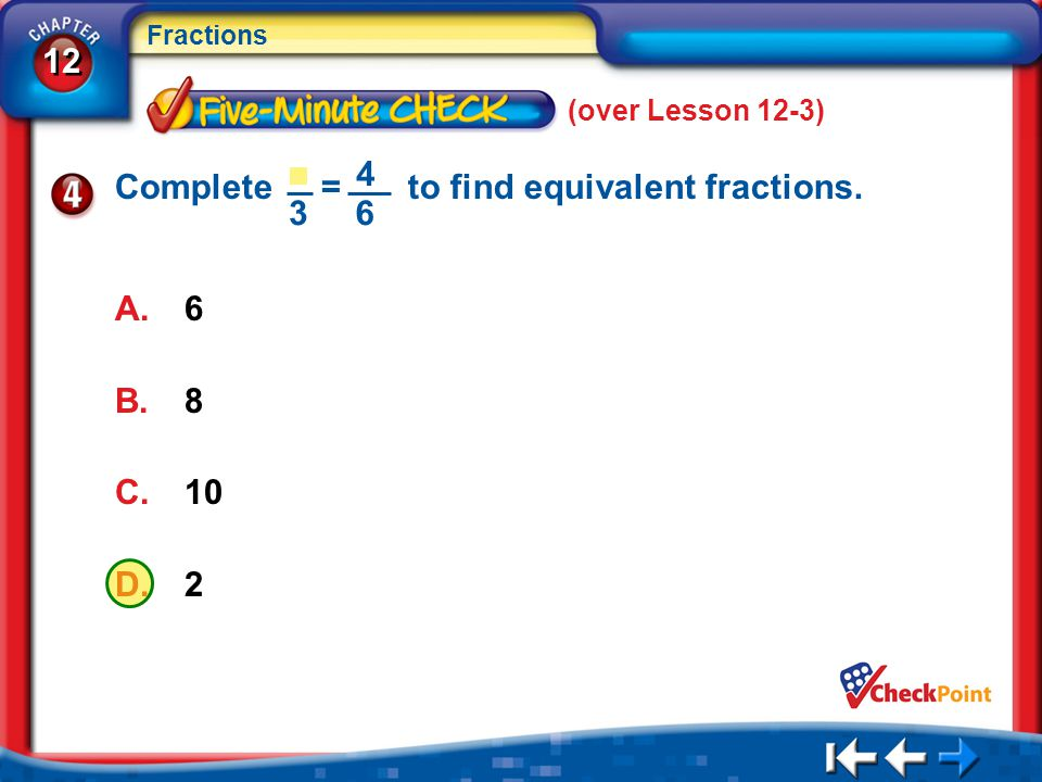 Complete = to find equivalent fractions. 4 6 3