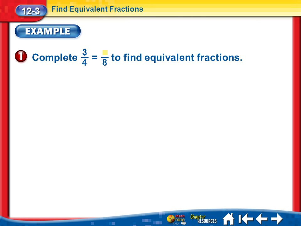Complete = to find equivalent fractions.