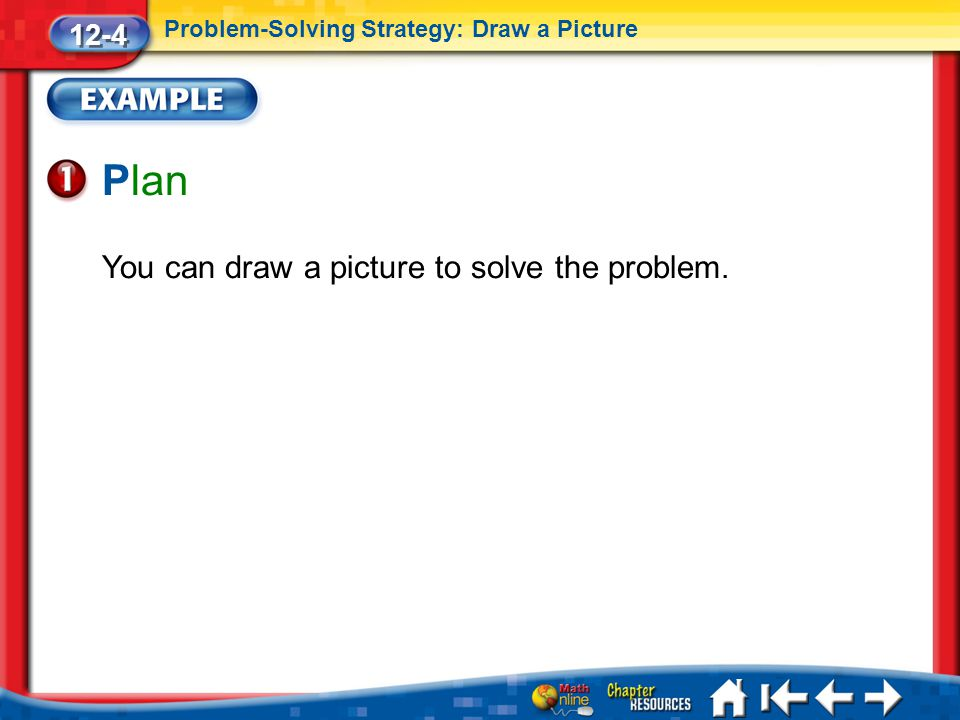Plan You can draw a picture to solve the problem. 12-4