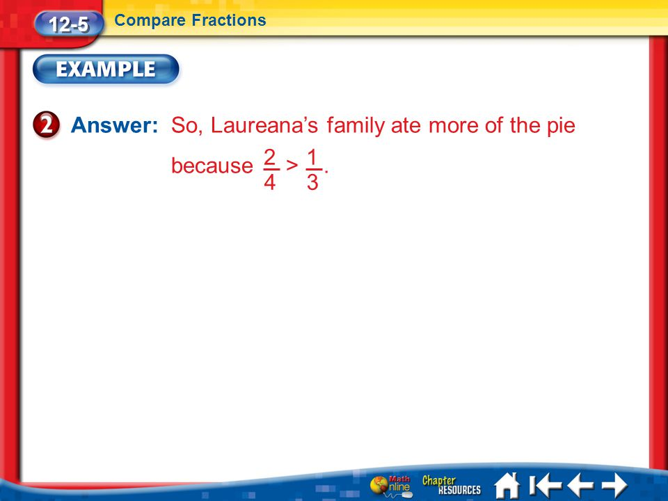 Answer: So, Laureana's family ate more of the pie because > .