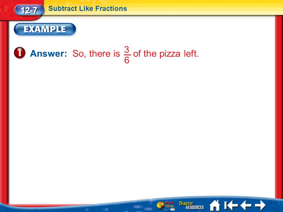 Answer: So, there is of the pizza left. 3 6