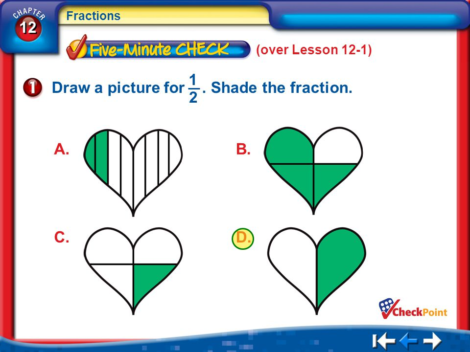 Draw a picture for . Shade the fraction. 1 2