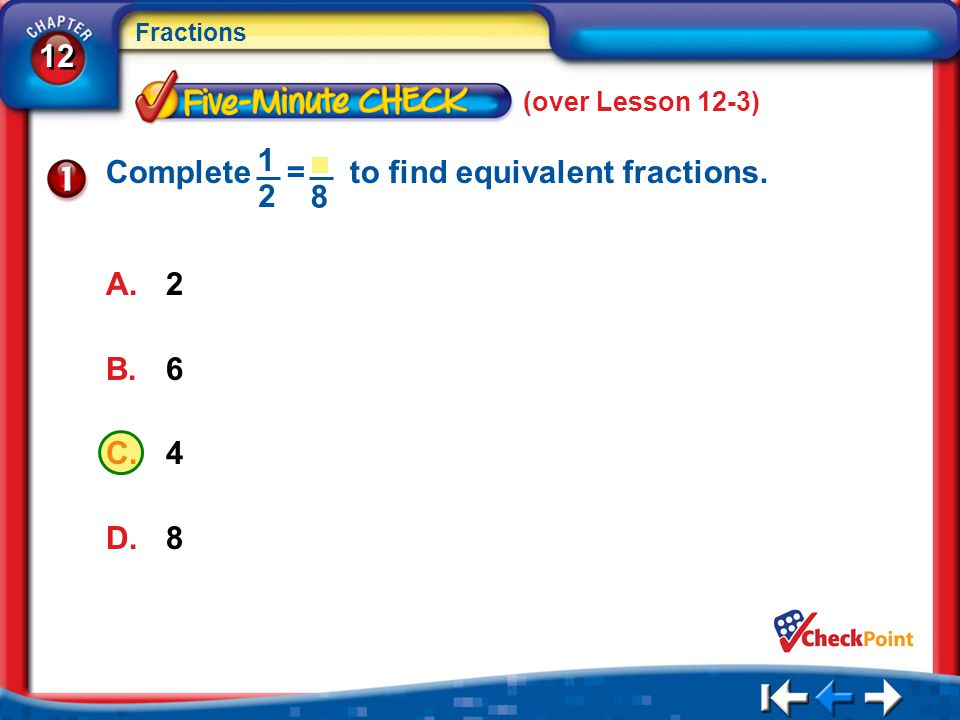 Complete = to find equivalent fractions. 1 2 8