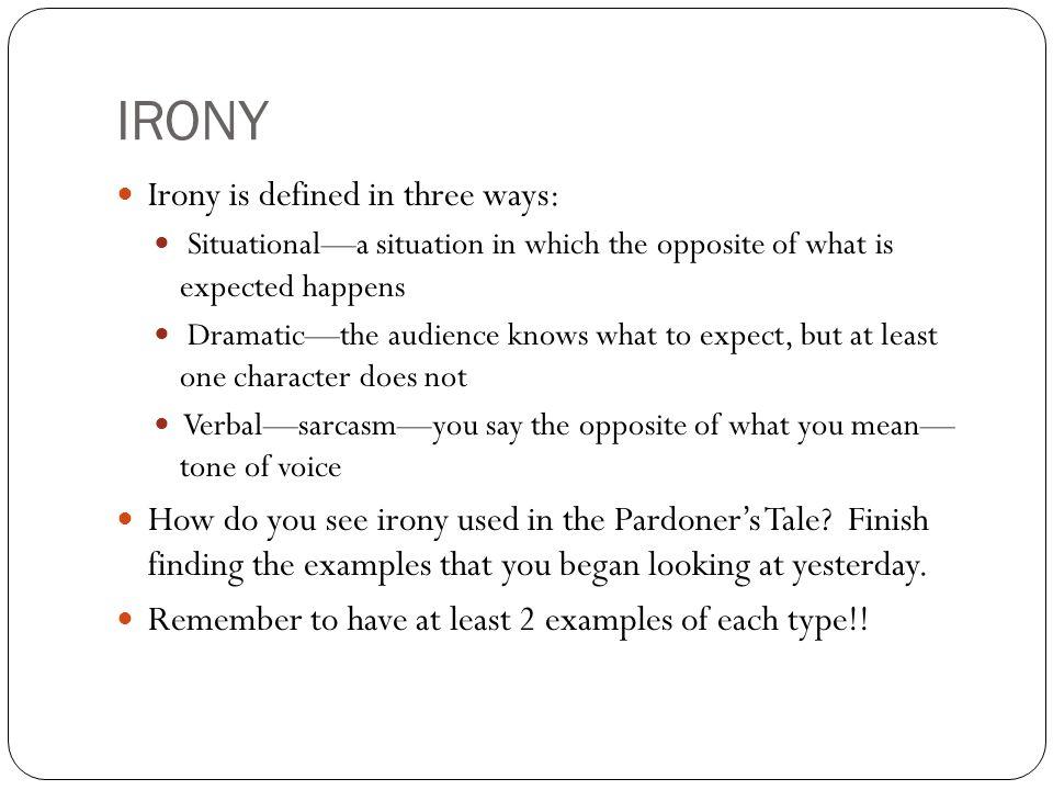 IRONY Irony is defined in three ways: