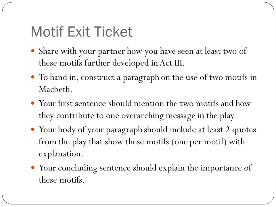 Motif Exit Ticket Share with your partner how you have seen at least two of these motifs further developed in Act III.