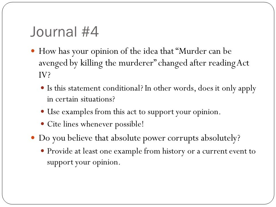 Journal #4 How has your opinion of the idea that Murder can be avenged by killing the murderer changed after reading Act IV