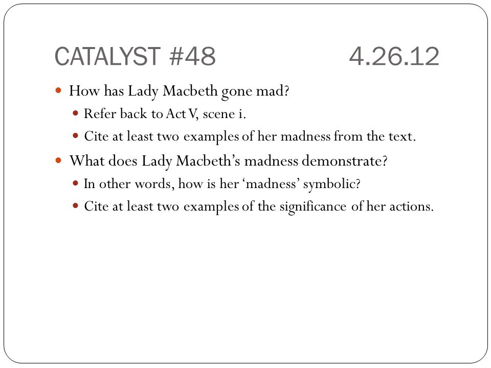 CATALYST #48 4.26.12 How has Lady Macbeth gone mad