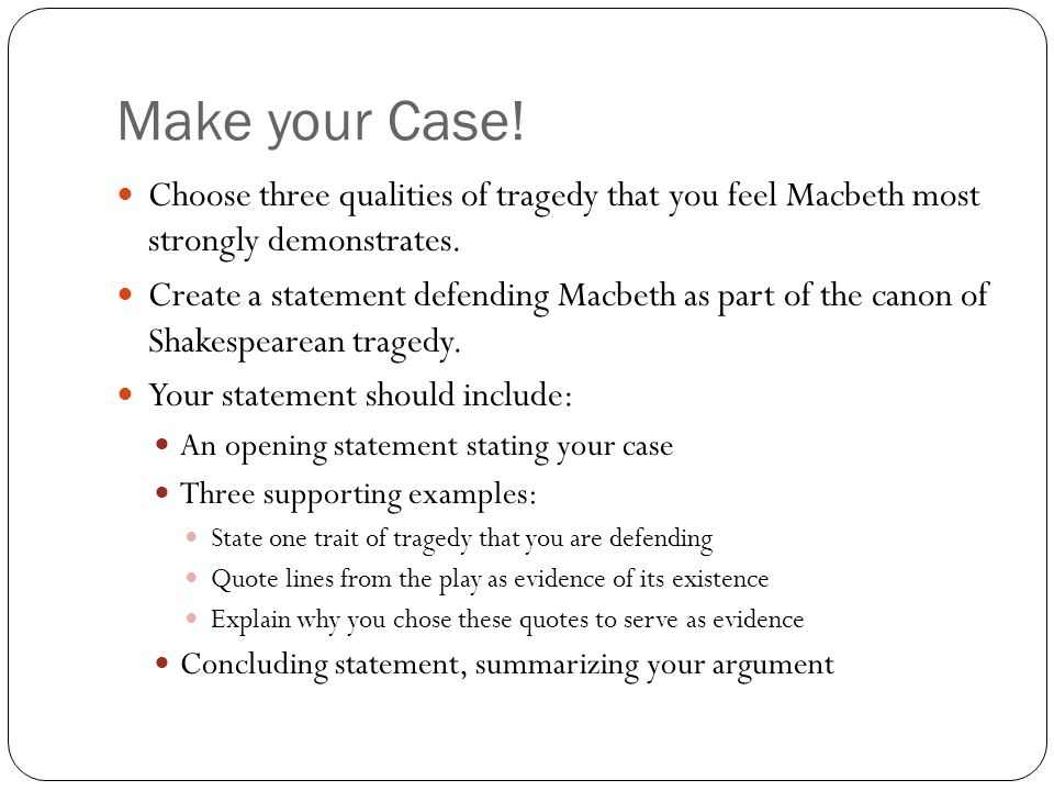 Make your Case! Choose three qualities of tragedy that you feel Macbeth most strongly demonstrates.