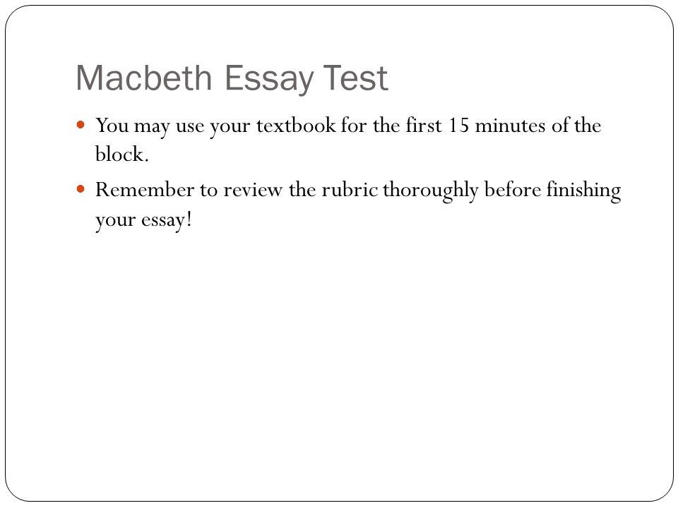 Macbeth Essay Test You may use your textbook for the first 15 minutes of the block.